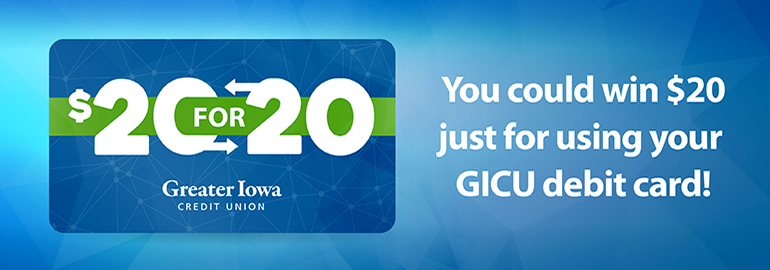 $20 for 20. You could win $20 just for using your GICU debit card!