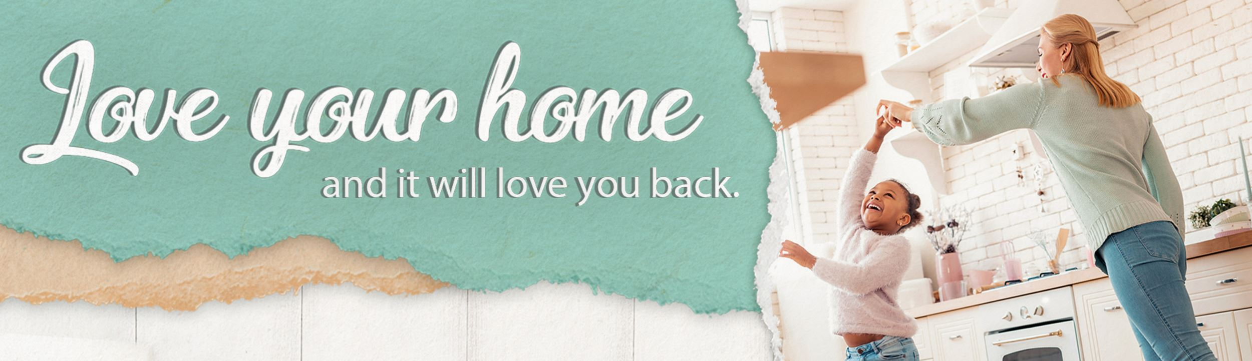 Love your home and it will love you back..