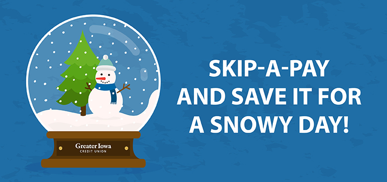 Skip a pay and save it for a snowy day!